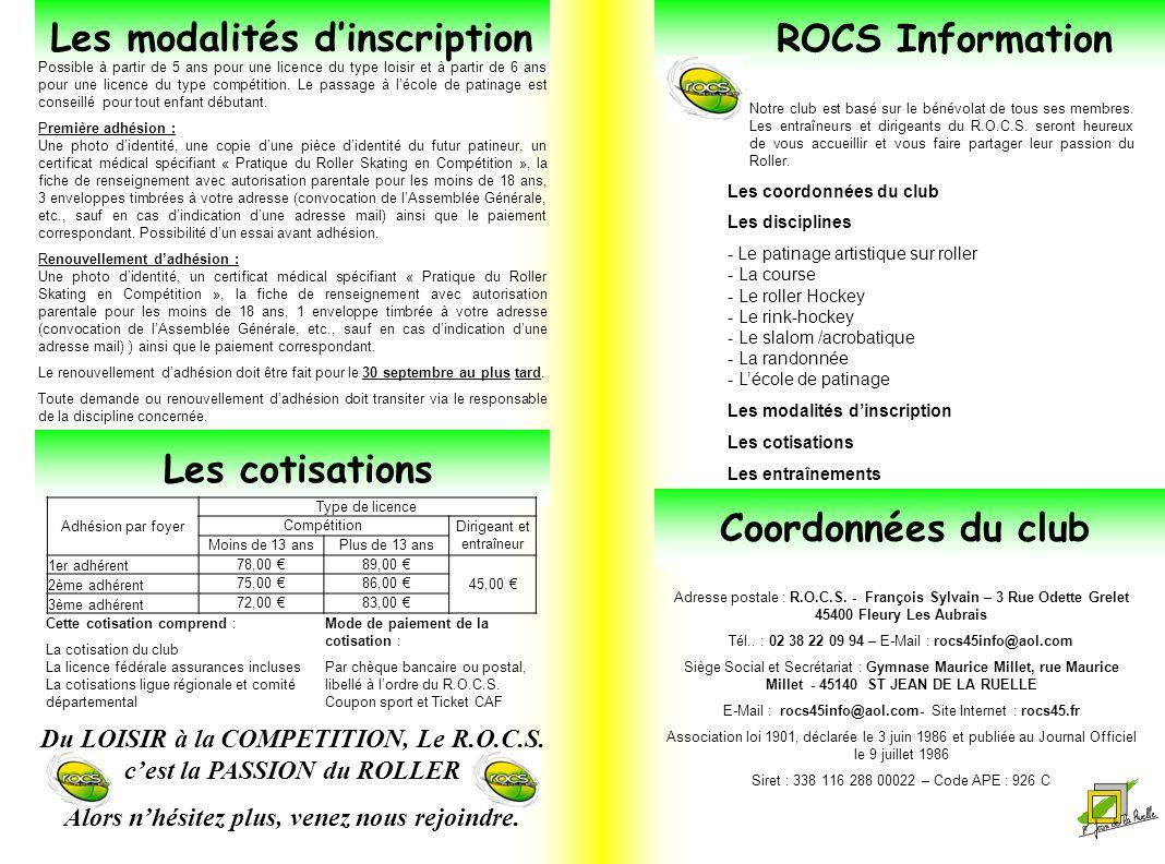 ROCS Information Coordonnées du club Les coordonnées du club Les disciplines - Le patinage artistique sur roller - La course - Le roller Hockey - Le r