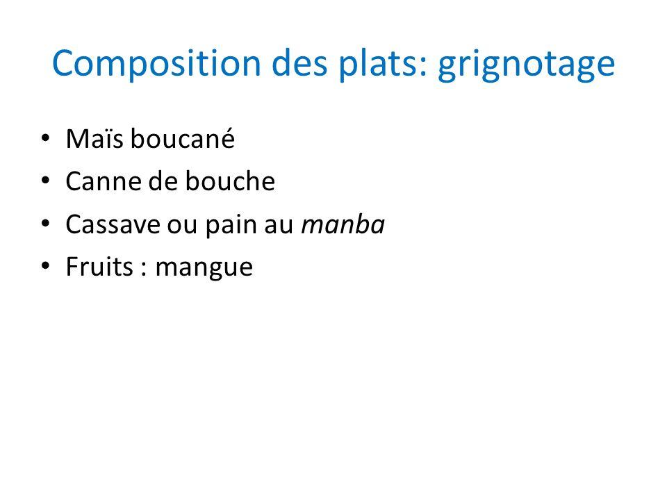 Composition des plats: grignotage Maïs boucané Canne de bouche Cassave ou pain au manba Fruits : mangue