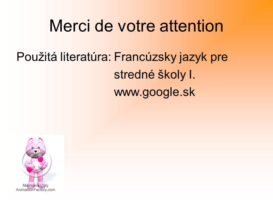 Merci de votre attention Použitá literatúra: Francúzsky jazyk pre stredné školy I. www.google.sk