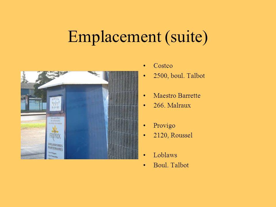Emplacement (suite) Costco 2500, boul. Talbot Maestro Barrette 266. Malraux Provigo 2120, Roussel Loblaws Boul. Talbot