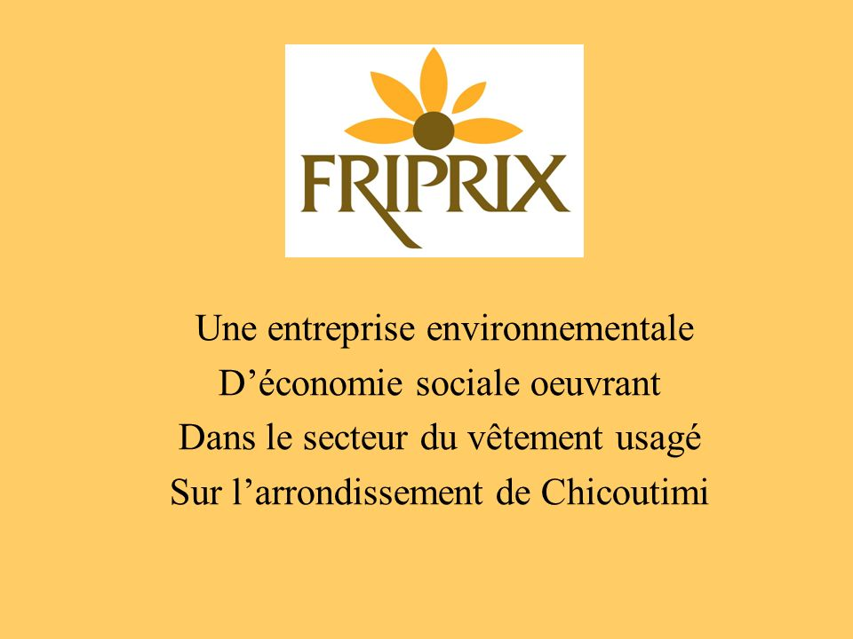 Une entreprise environnementale Déconomie sociale oeuvrant Dans le secteur du vêtement usagé Sur larrondissement de Chicoutimi