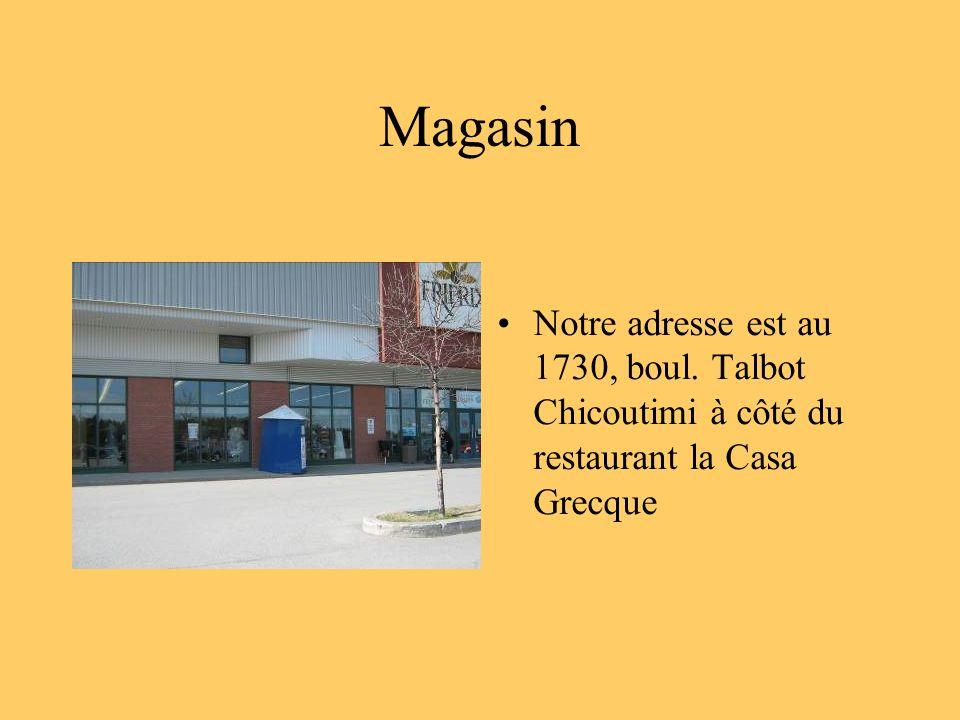 Notre adresse est au 1730, boul. Talbot Chicoutimi à côté du restaurant la Casa Grecque