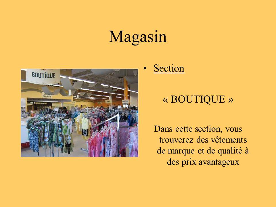 Magasin Section « BOUTIQUE » Dans cette section, vous trouverez des vêtements de marque et de qualité à des prix avantageux