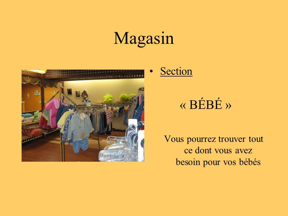 Magasin Section « BÉBÉ » Vous pourrez trouver tout ce dont vous avez besoin pour vos bébés
