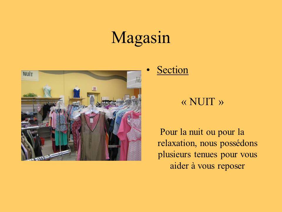 Magasin Section « NUIT » Pour la nuit ou pour la relaxation, nous possédons plusieurs tenues pour vous aider à vous reposer