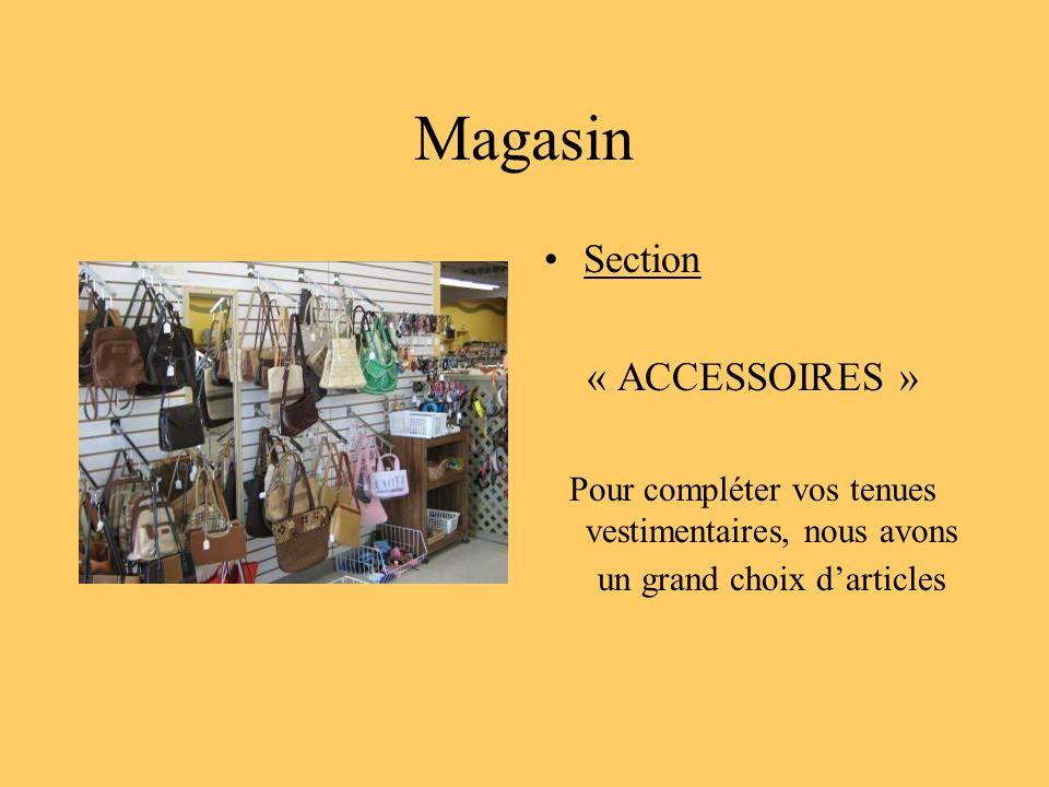 Magasin Section « ACCESSOIRES » Pour compléter vos tenues vestimentaires, nous avons un grand choix darticles