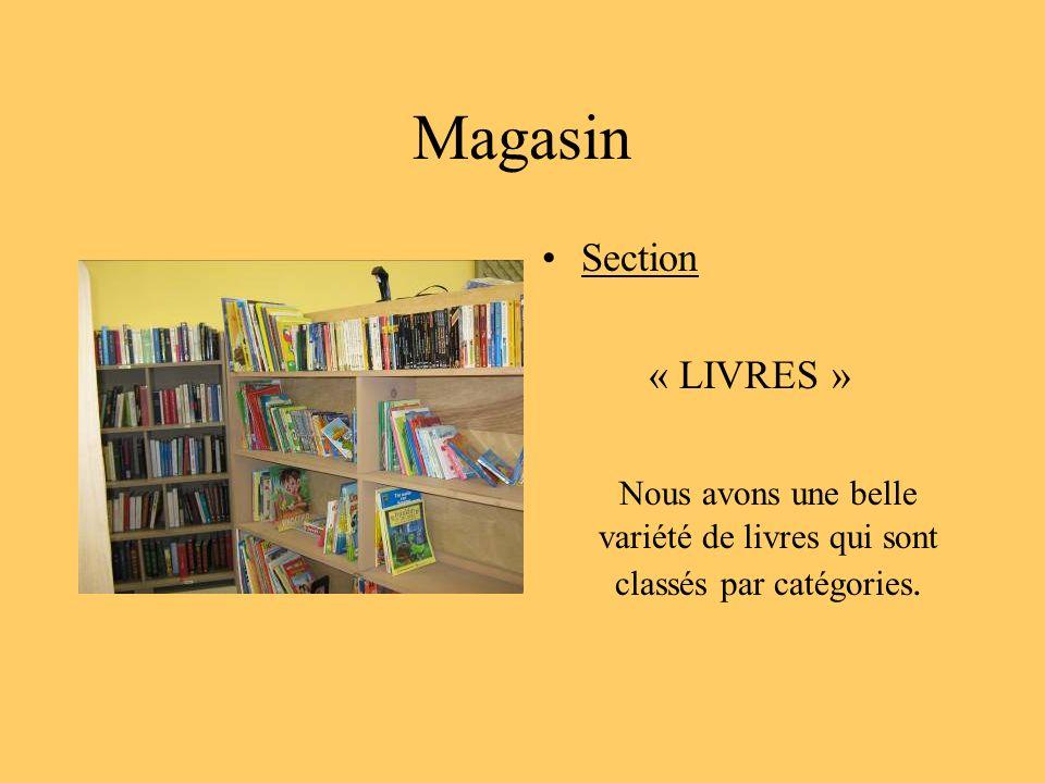 Magasin Section « LIVRES » Nous avons une belle variété de livres qui sont classés par catégories.