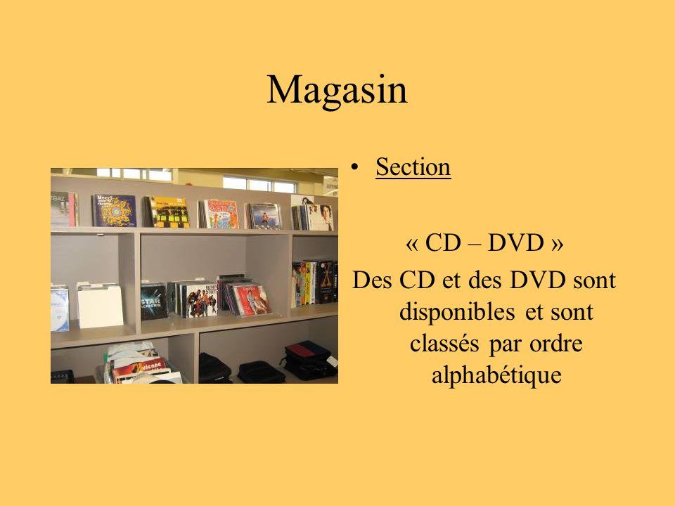 Magasin Section « CD – DVD » Des CD et des DVD sont disponibles et sont classés par ordre alphabétique