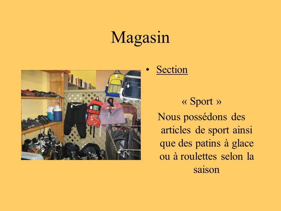 Magasin Section « Sport » Nous possédons des articles de sport ainsi que des patins à glace ou à roulettes selon la saison