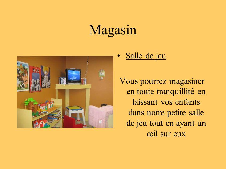 Magasin Salle de jeu Vous pourrez magasiner en toute tranquillité en laissant vos enfants dans notre petite salle de jeu tout en ayant un œil sur eux