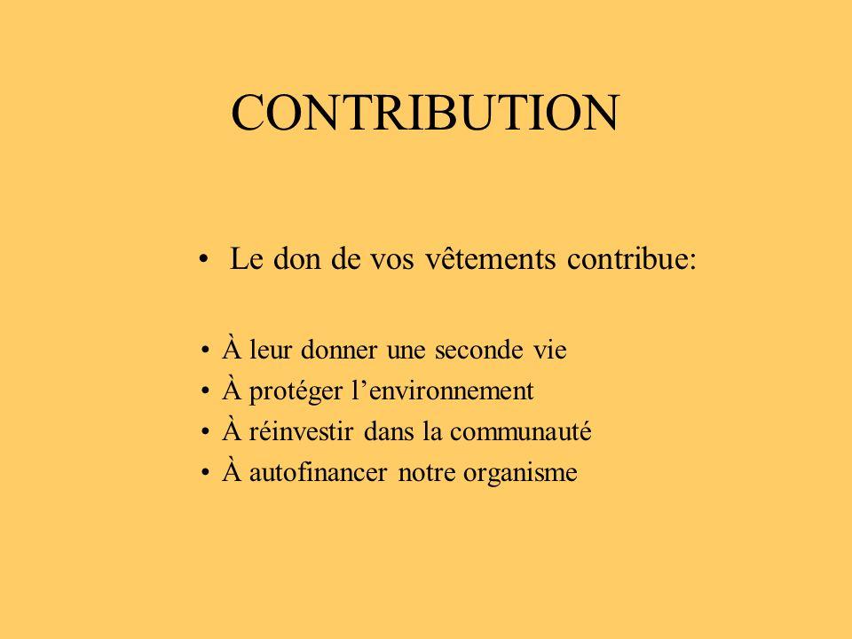 CONTRIBUTION Le don de vos vêtements contribue: À leur donner une seconde vie À protéger lenvironnement À réinvestir dans la communauté À autofinancer