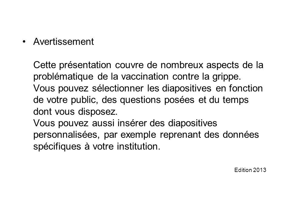 Avertissement Cette présentation couvre de nombreux aspects de la problématique de la vaccination contre la grippe. Vous pouvez sélectionner les diapo