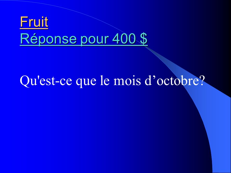 Fruit Réponse pour 400 $ Réponse pour 400 $ Réponse pour 400 $ Qu'est-ce que le mois doctobre?