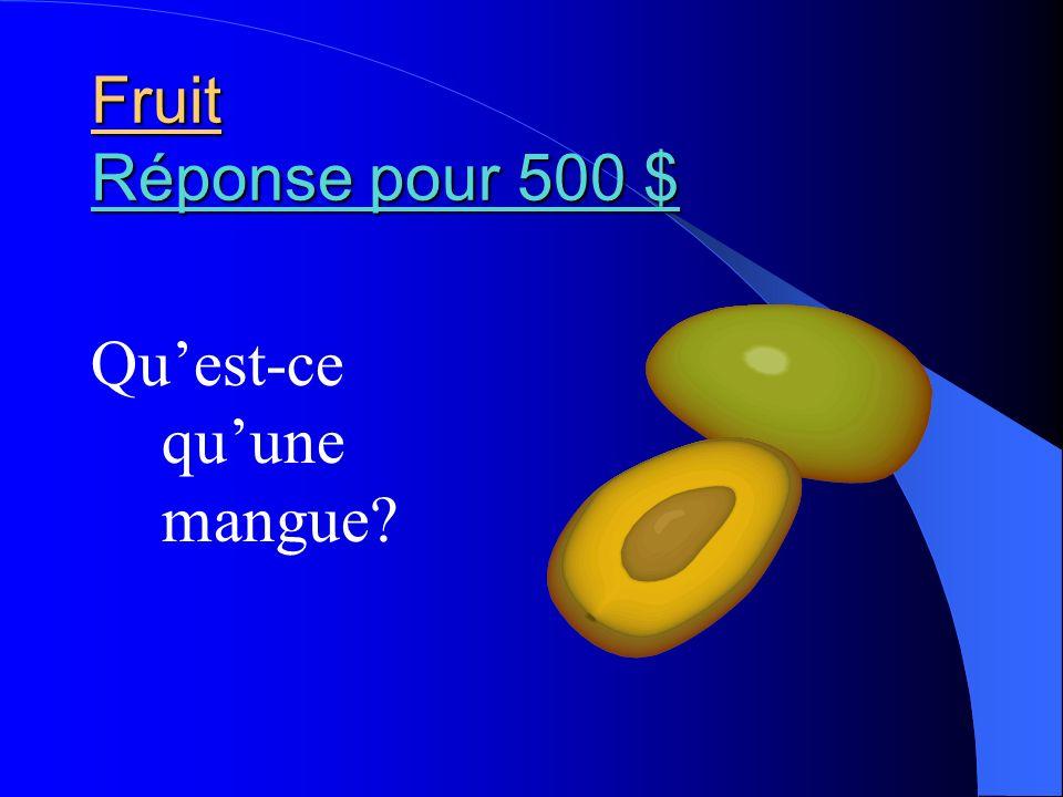 Fruit Réponse pour 500 $ Réponse pour 500 $ Réponse pour 500 $ Quest-ce quune mangue?