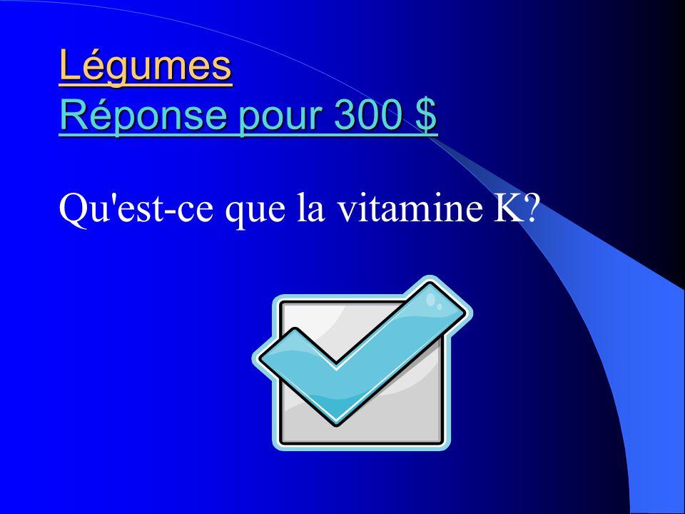 Légumes Réponse pour 300 $ Réponse pour 300 $ Réponse pour 300 $ Qu'est-ce que la vitamine K?