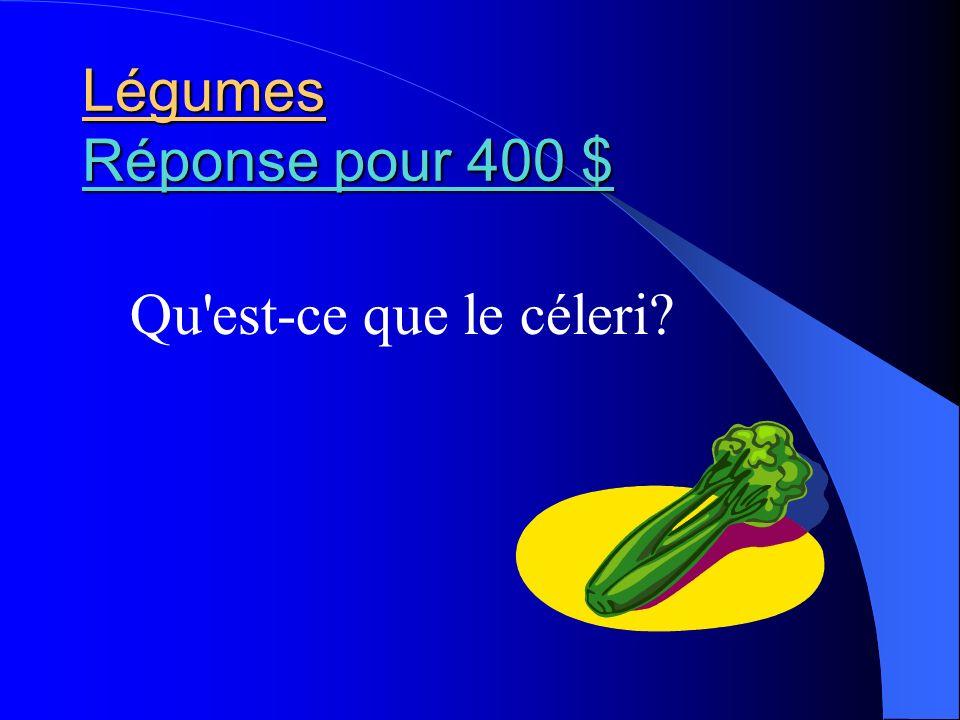 Légumes Réponse pour 400 $ Réponse pour 400 $ Réponse pour 400 $ Qu'est-ce que le céleri?