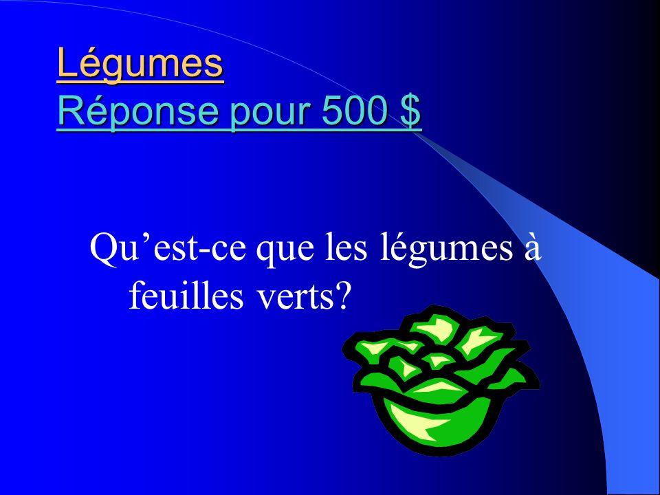 Légumes Réponse pour 500 $ Réponse pour 500 $ Réponse pour 500 $ Quest-ce que les légumes à feuilles verts?
