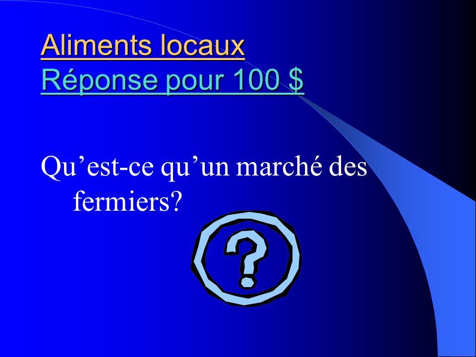 Aliments locaux Réponse pour 100 $ Réponse pour 100 $ Réponse pour 100 $ Quest-ce quun marché des fermiers?