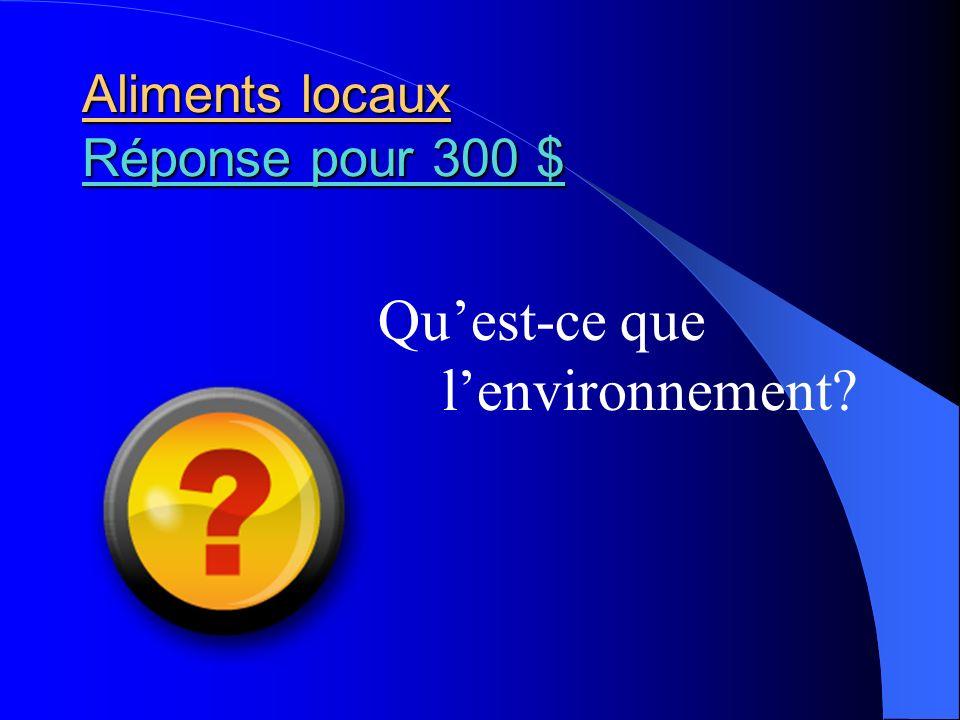 Aliments locaux Réponse pour 300 $ Réponse pour 300 $ Réponse pour 300 $ Quest-ce que lenvironnement?