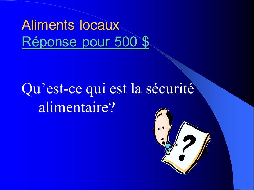 Aliments locaux Réponse pour 500 $ Réponse pour 500 $ Réponse pour 500 $ Quest-ce qui est la sécurité alimentaire?