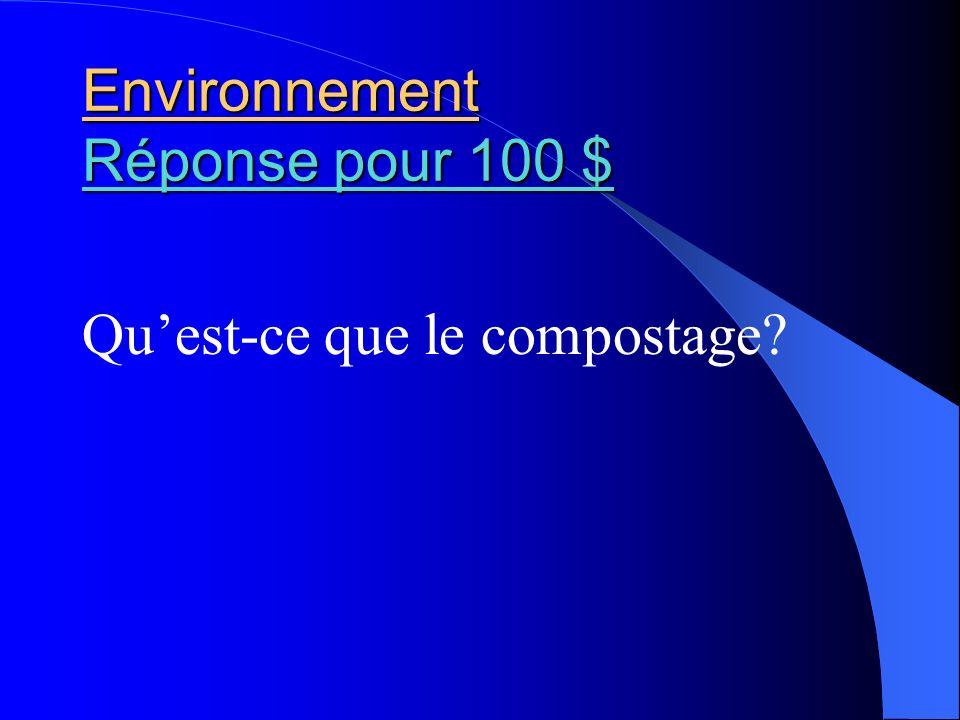 Environnement Réponse pour 100 $ Réponse pour 100 $ Réponse pour 100 $ Quest-ce que le compostage?