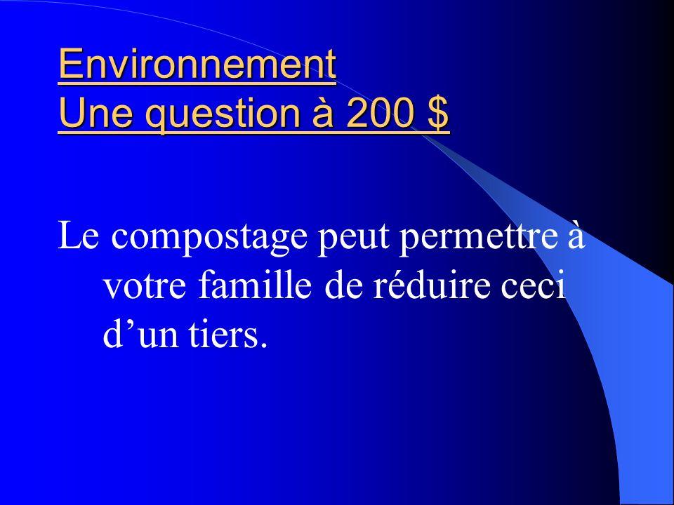 Environnement Réponse pour 200 $ Réponse pour 200 $ Réponse pour 200 $ Que-ce que les déchets?