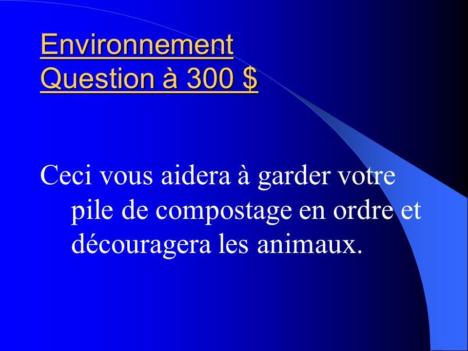 Environnement Question à 300 $ Ceci vous aidera à garder votre pile de compostage en ordre et découragera les animaux.