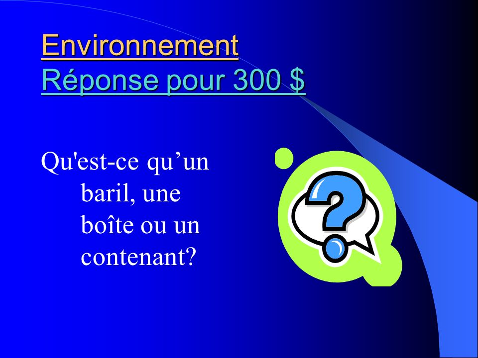 Environnement Réponse pour 300 $ Réponse pour 300 $ Réponse pour 300 $ Qu'est-ce quun baril, une boîte ou un contenant?