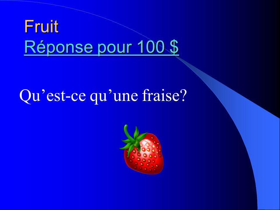 Fruit Réponse pour 100 $ Réponse pour 100 $ Réponse pour 100 $ Quest-ce quune fraise?