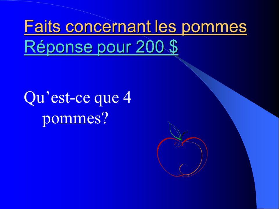 Faits concernant les pommes Réponse pour 200 $ Réponse pour 200 $ Réponse pour 200 $ Quest-ce que 4 pommes?