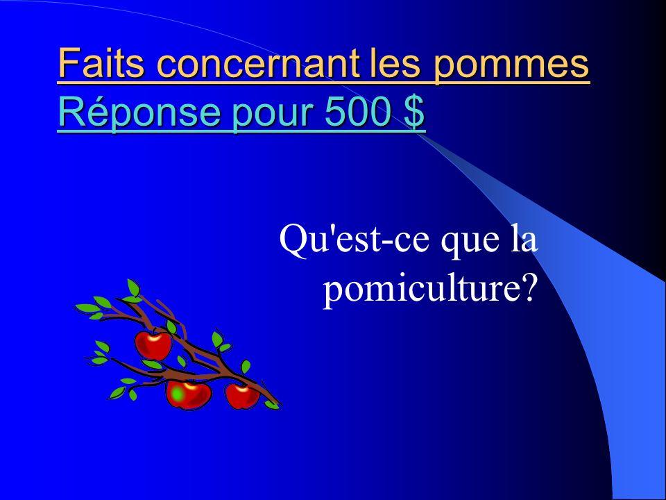 Faits concernant les pommes Réponse pour 500 $ Réponse pour 500 $ Réponse pour 500 $ Qu'est-ce que la pomiculture?