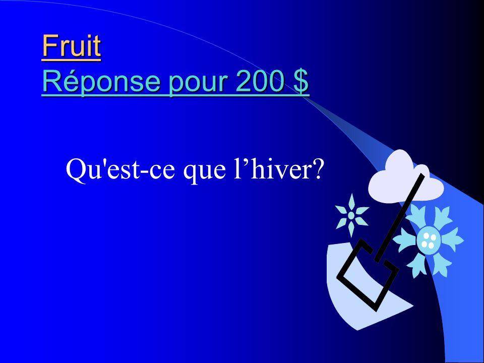 Fruit Réponse pour 200 $ Réponse pour 200 $ Réponse pour 200 $ Qu'est-ce que lhiver?