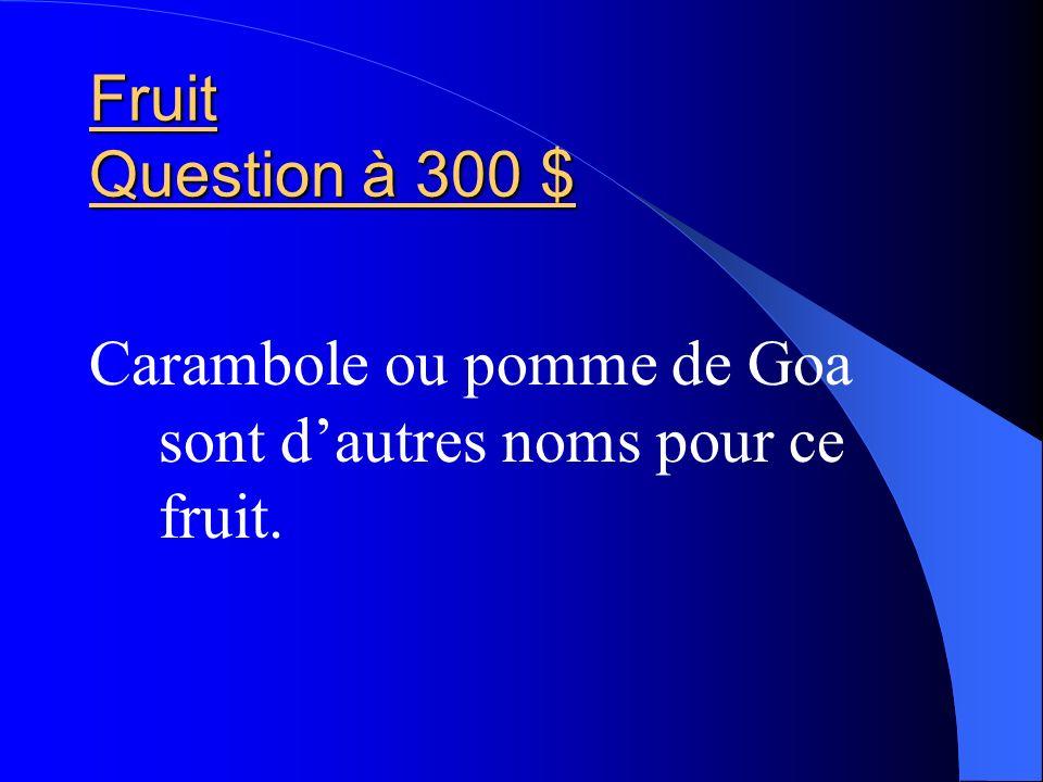 Fruit Question à 300 $ Carambole ou pomme de Goa sont dautres noms pour ce fruit.