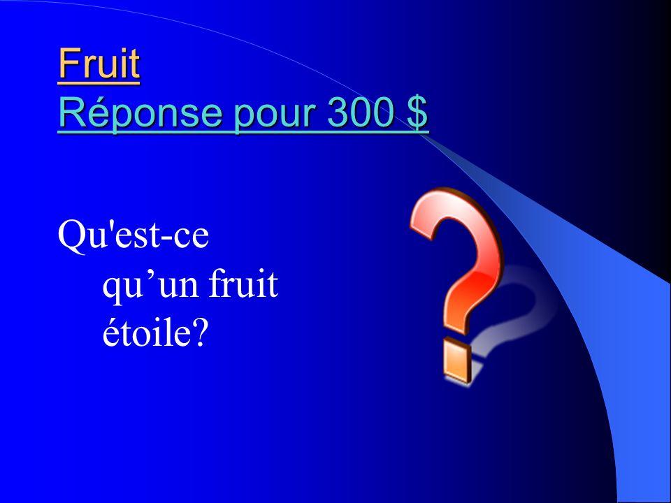 Fruit Réponse pour 300 $ Réponse pour 300 $ Réponse pour 300 $ Qu'est-ce quun fruit étoile?
