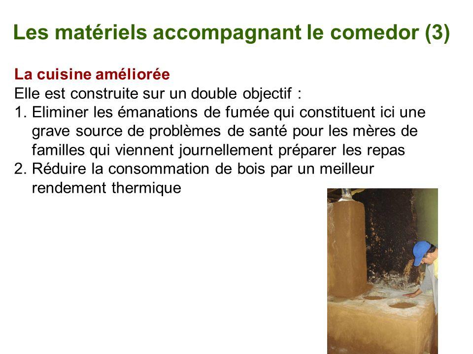 Les matériels accompagnant le comedor (3) La cuisine améliorée Elle est construite sur un double objectif : 1.Eliminer les émanations de fumée qui con