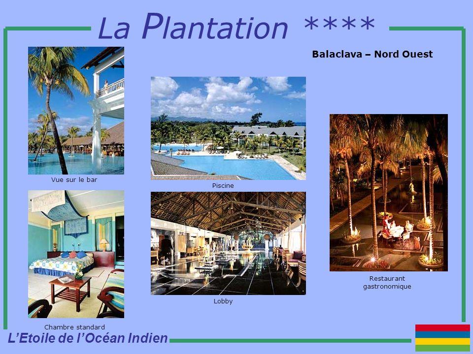 La P lantation **** Balaclava – Nord Ouest Piscine Lobby Restaurant gastronomique Vue sur le bar Chambre standard LEtoile de lOcéan Indien