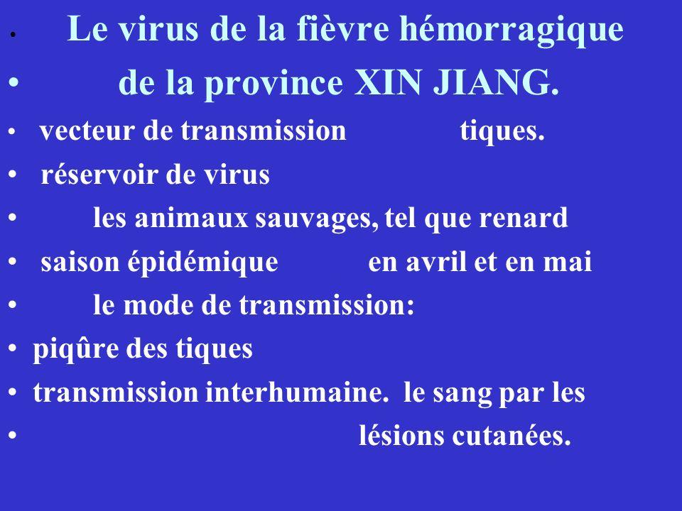 Le virus de la fièvre hémorragique de la province XIN JIANG. vecteur de transmission tiques. réservoir de virus les animaux sauvages, tel que renard s