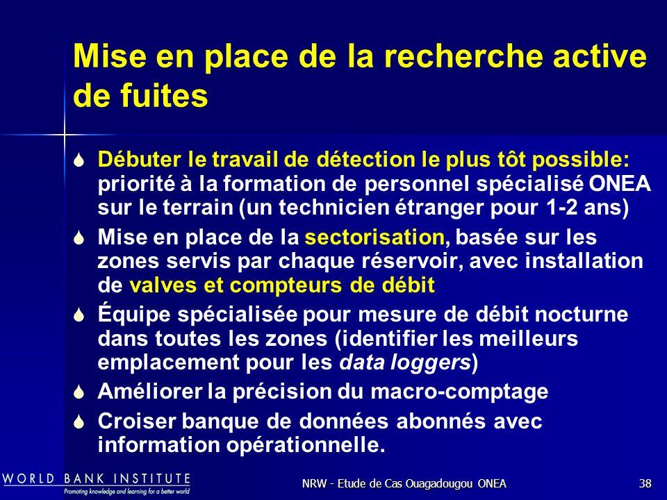 NRW - Etude de Cas Ouagadougou ONEA38 Mise en place de la recherche active de fuites Débuter le travail de détection le plus tôt possible: priorité à la formation de personnel spécialisé ONEA sur le terrain (un technicien étranger pour 1-2 ans) Mise en place de la sectorisation, basée sur les zones servis par chaque réservoir, avec installation de valves et compteurs de débit Équipe spécialisée pour mesure de débit nocturne dans toutes les zones (identifier les meilleurs emplacement pour les data loggers) Améliorer la précision du macro-comptage Croiser banque de données abonnés avec information opérationnelle.
