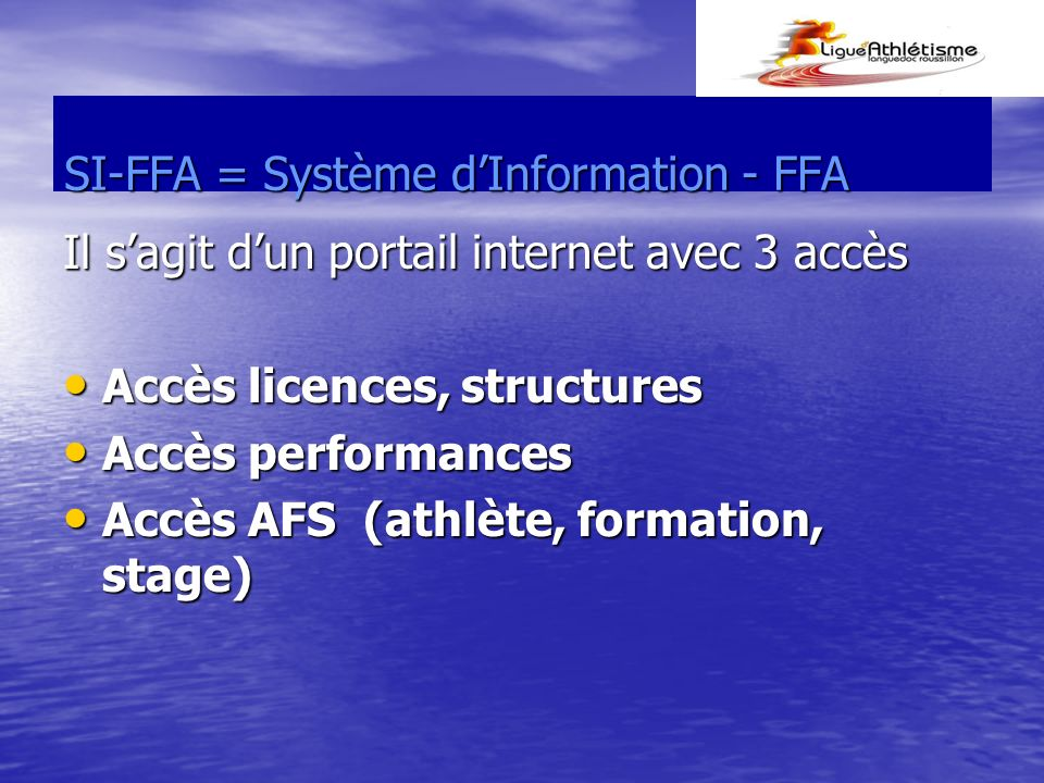 SI-FFA = Système dInformation - FFA Il sagit dun portail internet avec 3 accès Accès licences, structures Accès licences, structures Accès performance