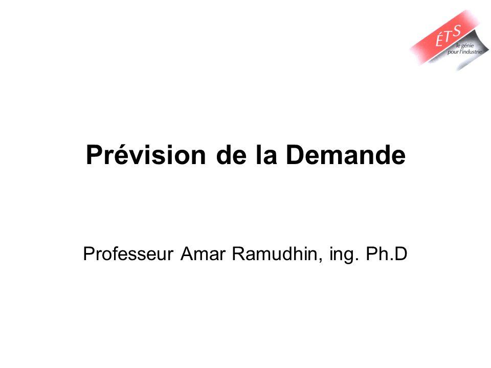Prévision de la Demande Professeur Amar Ramudhin, ing. Ph.D