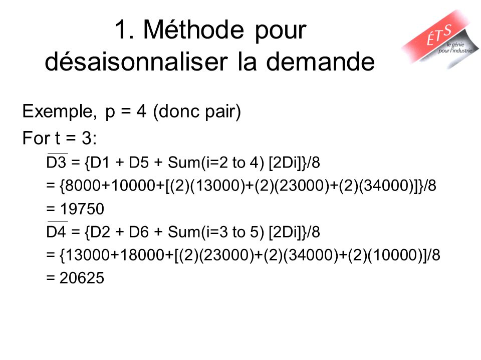 Exemple, p = 4 (donc pair) For t = 3: D3 = {D1 + D5 + Sum(i=2 to 4) [2Di]}/8 = {8000+10000+[(2)(13000)+(2)(23000)+(2)(34000)]}/8 = 19750 D4 = {D2 + D6