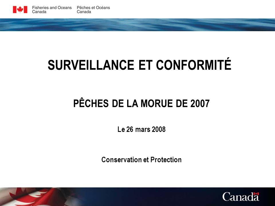 SURVEILLANCE ET CONFORMITÉ PÊCHES DE LA MORUE DE 2007 Le 26 mars 2008 Conservation et Protection