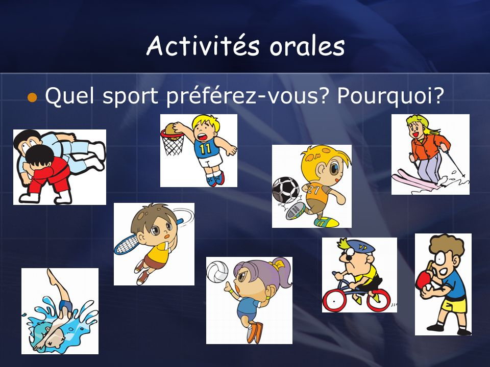 Activités orales Vous êtes journaliste et vous interviewez des Français sur leurs activités sportives.(Travail en équipe) Est-ce que les Français sont sportifs.