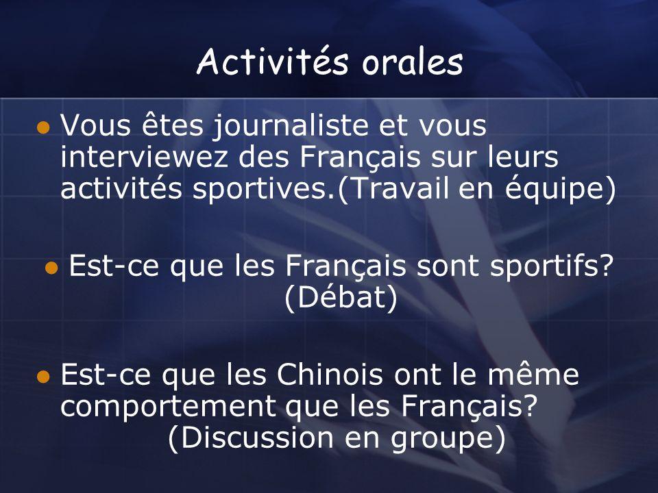 Activités orales Vous êtes journaliste et vous interviewez des Français sur leurs activités sportives.(Travail en équipe) Est-ce que les Français sont