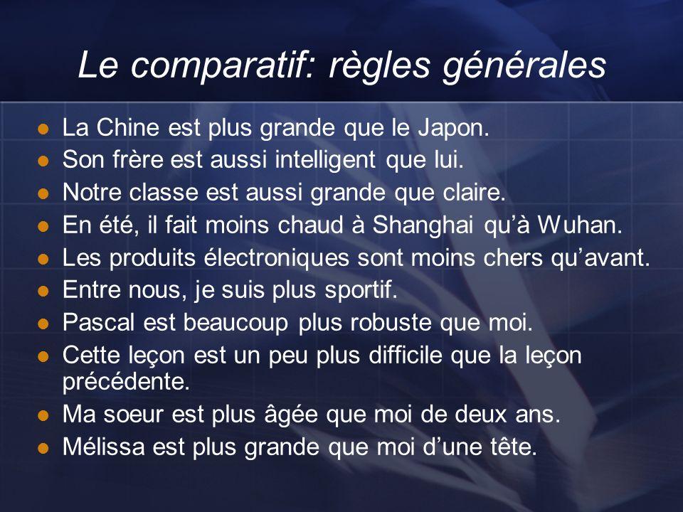 Le comparatif: règles générales La Chine est plus grande que le Japon. Son frère est aussi intelligent que lui. Notre classe est aussi grande que clai