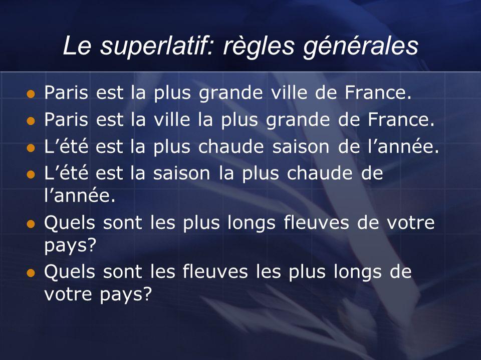 Le superlatif: règles générales Paris est la plus grande ville de France. Paris est la ville la plus grande de France. Lété est la plus chaude saison