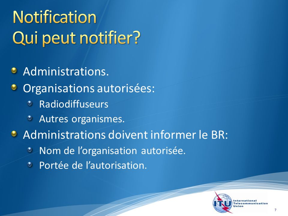 7 Administrations. Organisations autorisées: Radiodiffuseurs Autres organismes.