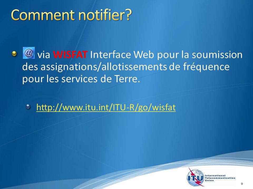 via WISFAT Interface Web pour la soumission des assignations/allotissements de fréquence pour les services de Terre.