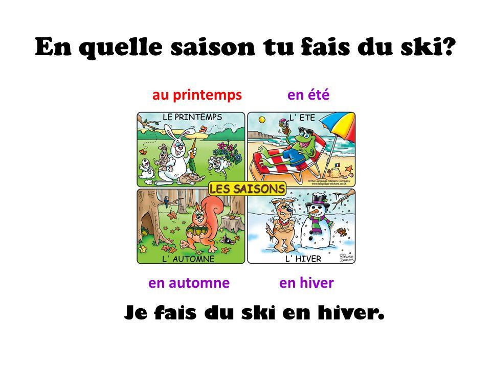 En quelle saison tu fais du ski? au printempsen été en automneen hiver Je fais du ski en hiver.