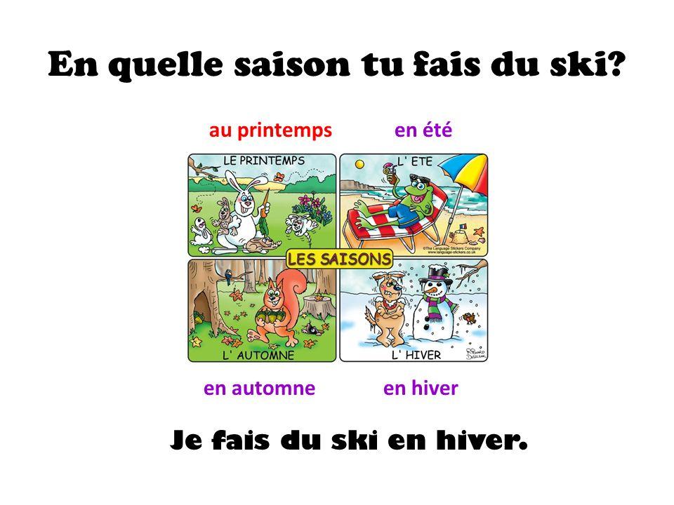 En quelle saison tu fais du ski au printempsen été en automneen hiver Je fais du ski en hiver.